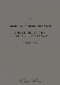 Arms and Armour from the Court of the Electors of Saxony 1580-1625